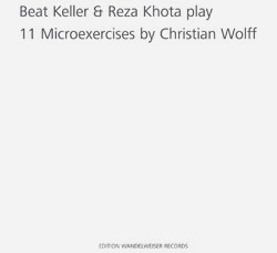 Keller, Beat / Reza Khota Play Christian Wolff  : 11 Microexercises (Edition Wandelweiser Records)