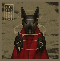 Slobber Pup: Pole Axe (Rarenoise Records)