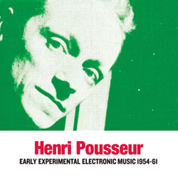 Pousseur, Henri: Early Experimental Electronic Music 1954-72
