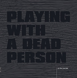 Bailey, Derek / John Tilbury: Playing with a Dead Person [VINYL]