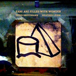 Brotzmann, Peter / Heather Leigh: Ears Are Filled With Wonder [VINYL] (Trost Records)