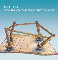 Nabatov, Simon / Mark Dresser / Dominik Mahnig: Equal Poise