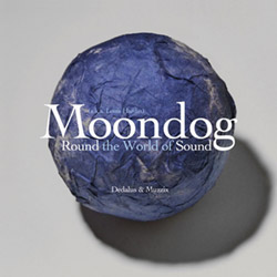 Moondog AKA Louis T. Hardin: Round the World of Sound (New World Records)