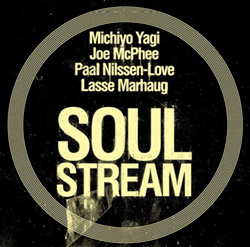 Yagi, Michiyo / Lasse Marhaug / Joe McPhee / Paal Nilssen-Love: Soul Stream