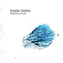 Prual, Matthieu: Inside Walks <i>[Used Item]</i> (Creative Sources)