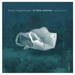 Niggenkemper, Pascal: 7eme Continent: Talking Trash (Clean Feed)