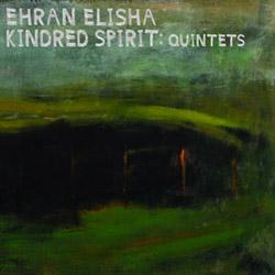 Elisha, Ehran / Kindred Spirit: Kindred Spirts: Quintets [2 CDs]
