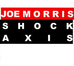 Morris, Joe: Shock Axis (Relative Pitch)
