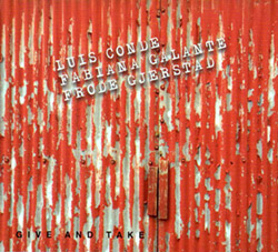 Conde, Luis / Fabiana Galante / Frode Gjerstad: Give And Take (FMR)