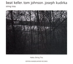 Keller, Beat / Tom Johnson / Joseph Kudirka: String Trios