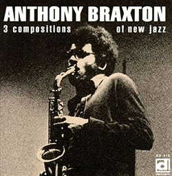 Braxton, Anthony: 3 Compositions Of New Jazz [VINYL] (Delmark)