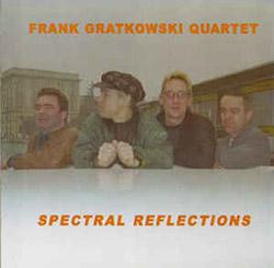 Gratkowski Quartet, Frank: Spectral Reflections