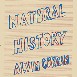 Curran, Alvin: Natural History [VINYL]