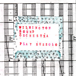 Wilmington Sound Orchestra: Play Russolo (Bad At Raving Foundation)
