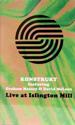 Konstrukt w/ Graham Massey & David McLean: Live at Islington Mills  [CASSETTE with DOWNLOAD CODE]