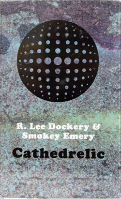 Dockery, R. Lee / Smokey Emery: Cathedrelic  [CASSETTE with DOWNLOAD CODE] (Astral Spirits)