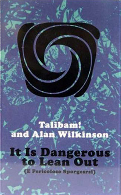Talibam! w/ Alan Wilkinson: It is Dangerous to Lean Out  [CASSETTE with DOWNLOAD CODE]