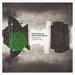 Butcher, John / Stale Liavik Solberg: So Beautiful, It Starts To Rain (Clean Feed)