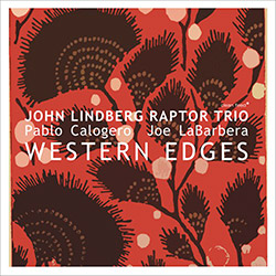 Lindberg, John Raptor Trio (Lindberg / Calogero / LaBarbera): Western Edges