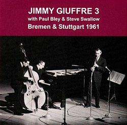 Jimmy Giuffre 3 (with Paul Bley & Steve Swallow): Bremen & Stuttgart 1961 (Emanem)