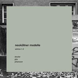 Grip / Denzler / Johansson: Neukollner Modelle [VINYL]