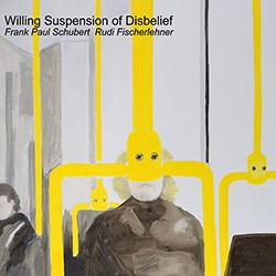 Schubert, Frank Paul / Rudi Fischerlehner: Willing Suspension of Disbelief (Not Applicable)
