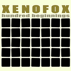 Xenofox (Rupp / Fischerlehner): Hundred Beginnings (Farai-Records)