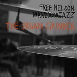 Free Nelson Mandoomjazz: The Organ Grinder [VINYL 2 LPS] (Rarenoise Records)