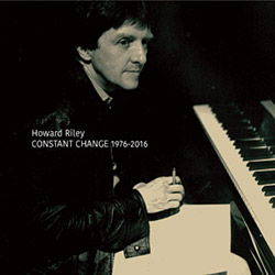 Riley, Howard : Constant Change 1976-2016 [5 CDs]