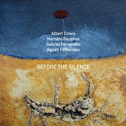 Cirera, Albert / Hernani Faustino / Gabriel Ferrandini / Agusti Fernandez: Before The Silence (NoBusiness Records)