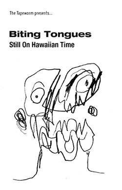 Biting Tongues: Still On Hawaiian Time [CASSETTE]