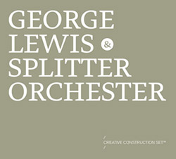 George Lewis & Splitter Orchester: Creative Construction Set™ (Mikroton Recordings)