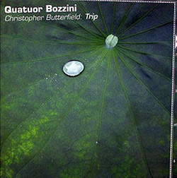 Quatuor Bozzini: Christopher Butterfield: Trip