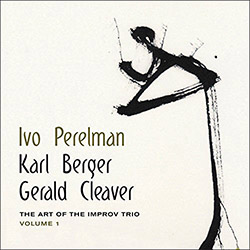 Perelman, Ivo / Karl Berger / Gerald Cleaver: The Art Of The Improv Trio Volume 1 (Leo)