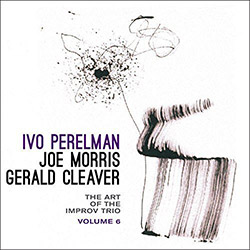 Perelman, Ivo / Joe Morris / Gerald Cleaver: The Art Of The Improv Trio Volume 6 <i>[Used Item]</i> (Leo)