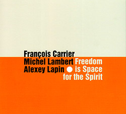 Fran�ois Carrier, Michel Lambert, Alexey Lapin: Freedom is Space for the Spirit (FMR Records)