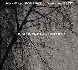 Foussat, Jean-Marc / Jean-Luc Petit: ...D'Ou Vient La Lumiere !