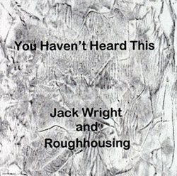Wright, Jack / Roughhousing: You Haven't Heard This Yet