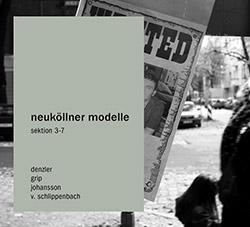 Neukollner (Denzler / von Schlippenbach / Grip / Johansson): Sektion 3-7  [2 CDs]