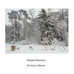 Szlavnics, Chiyoko : During a Lifetime (Another Timbre)