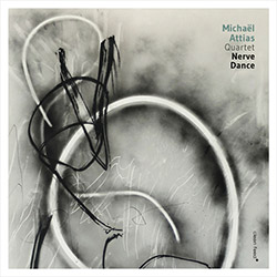 Attias, Michael Quartet (w/ Ortiz / Hebert / Hebert): Nerve Dance (Clean Feed)