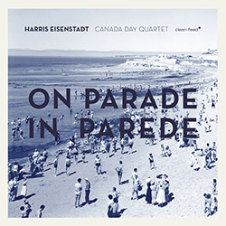 Harris Eisenstadt Canada Day Quartet: On Parade in Parede (Clean Feed)