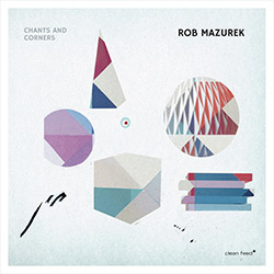 Mazurek, Rob (w/ Takara / Granado / Rohrer / Somervell): Chants and Corners <i>[Used Item]</i> (Clean Feed)