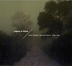 Wooley, Nate / Daniele Martini / Joao Lobo : Legacy of Ashes
