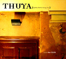 THUYA (Quebec-Berlin String Trio): Live @ The Club (Creative Sources)