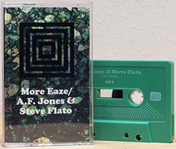 More Eaze / A.F. Jones & Steve Flato: Split Release [CASSETTE + DOWNLOAD] (Astral Spirits)