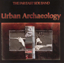 Far East Side Band, the: Urban Archeology (Les Disques Victo)