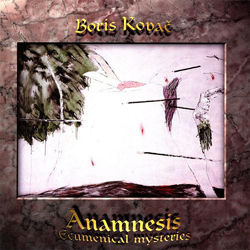 Kovac, Boris: Anamnesis: Ecumenical Mysteries
