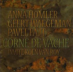 Homler, Anna / Geert Waegeman / Pavel Fajt / Koen Van Roy : Corne De Vache (Les Disques Victo)