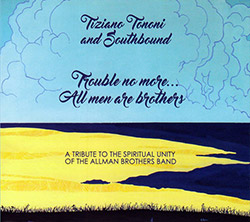 Tononi, Tiziano And Southbound: Trouble No More... All Men Are Brothers